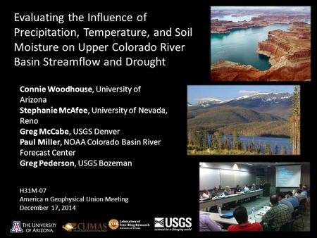 Evaluating the Influence of Precipitation, Temperature, and Soil Moisture on Upper Colorado River Basin Streamflow and Drought Connie Woodhouse, University.