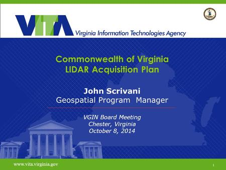 1 Virginia Geographic Information Network www.vita.virginia.gov Commonwealth of Virginia LIDAR Acquisition Plan John Scrivani Geospatial Program Manager.