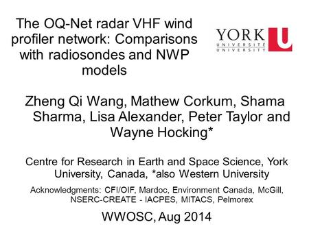 The OQ-Net radar VHF wind profiler network: Comparisons with radiosondes and NWP models Zheng Qi Wang, Mathew Corkum, Shama Sharma, Lisa Alexander, Peter.