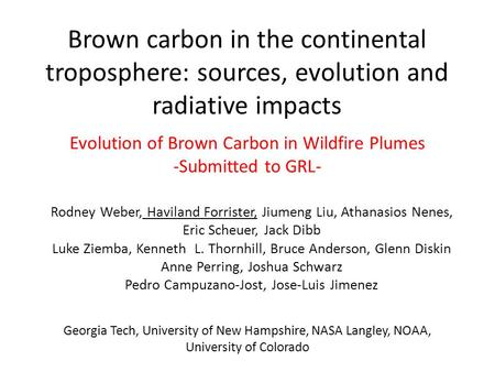 Brown carbon in the continental troposphere: sources, evolution and radiative impacts Evolution of Brown Carbon in Wildfire Plumes -Submitted to GRL- Rodney.