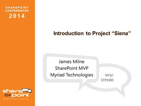 SHAREPOINT CONFERENCES 2014 James Milne SharePoint MVP Myriad Technologies bit.ly/ STP1400.