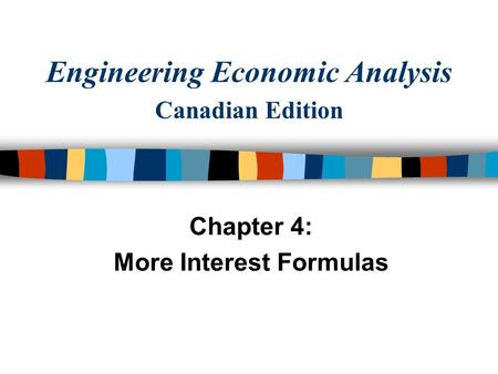 Engineering Economic Analysis Canadian Edition Chapter 4: More Interest Formulas.