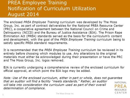 PREA Employee Training Notification of Curriculum Utilization August 2014 The Moss Group Inc. 1 The enclosed PREA Employee Training curriculum was developed.