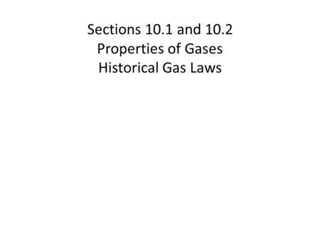 Sections 10.1 and 10.2 Properties of Gases Historical Gas Laws.