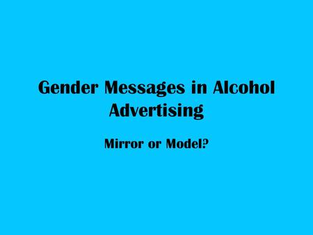 Gender Messages in Alcohol Advertising Mirror or Model?