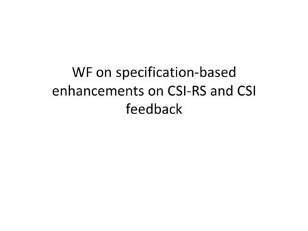 WF on specification-based enhancements on CSI-RS and CSI feedback