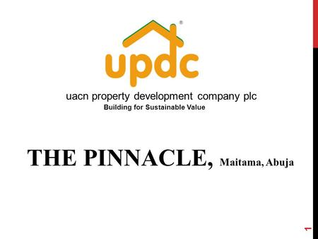 1 Building for Sustainable Value THE PINNACLE, Maitama, Abuja uacn property development company plc.