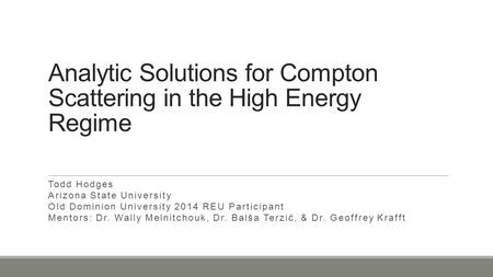Analytic Solutions for Compton Scattering in the High Energy Regime Todd Hodges Arizona State University Old Dominion University 2014 REU Participant Mentors: