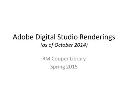 Adobe Digital Studio Renderings (as of October 2014) RM Cooper Library Spring 2015.