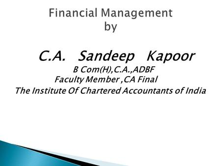 C.A. Sandeep Kapoor B Com(H),C.A.,ADBF Faculty Member,CA Final The Institute Of Chartered Accountants of India.