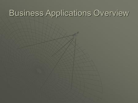 Business Applications Overview. Trends Driving e-business  Velocity of business is increasing  Enterprise boundaries are disappearing  Expectations.