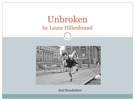 Unbroken by Laura Hillenbrand Joel Brookshire. Childhood Louie was born in 1917 Gets into trouble as a young boy He loved to steal stuff and run from.