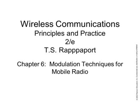 © 2002 Pearson Education, Inc. Commercial use, distribution, or sale prohibited. Wireless Communications Principles and Practice 2/e T.S. Rapppaport Chapter.