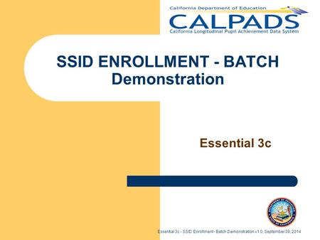 Essential 3c - SSID Enrollment - Batch Demonstration v1.0, September 09, 2014 SSID ENROLLMENT - BATCH Demonstration Essential 3c.