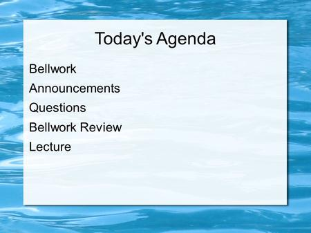 Today's Agenda Bellwork Announcements Questions Bellwork Review Lecture.