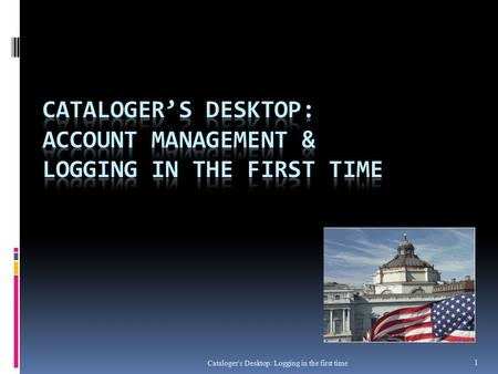 Cataloger's Desktop: Logging in the first time 1.