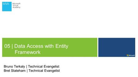 05 | Data Access with Entity Framework Bruno Terkaly | Technical Evangelist Bret Stateham | Technical Evangelist.