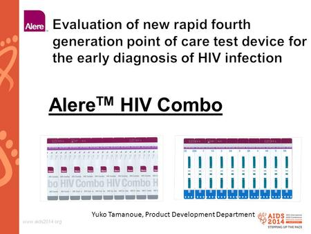 Www.aids2014.org Alere TM HIV Combo Yuko Tamanoue, Product Development Department.