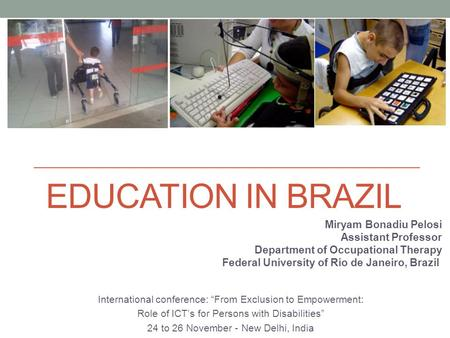 "EDUCATION IN BRAZIL International conference: ""From Exclusion to Empowerment: Role of ICT's for Persons with Disabilities"" 24 to 26 November - New Delhi,"