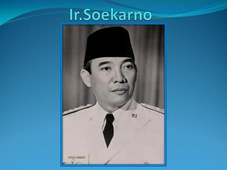 Ir. Soekarno (was born in Blitar, East Java, on June 6 1901 – died in Jakarta, on June 21 1970 in the age 69 years) was Indonesian President first that.