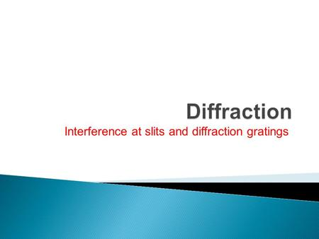 Interference at slits and diffraction gratings. Diffraction and the Wave Nature of Light Diffraction is a wave effect. That is, it occurs because light.