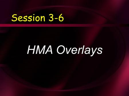 Session 3-6 HMA Overlays. Learning Objectives  Describe the characteristics of typical Hot-Mix Asphalt (HMA) overlays  Identify best applications 