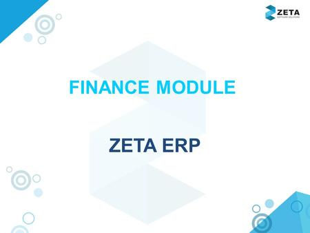 Www.zetasoftwares.com ZETA ERP FINANCE MODULE. www.zetasoftwares.com Finance General Ledger Accounts receivable Accounts Payable Bank FINANCE MODULE.