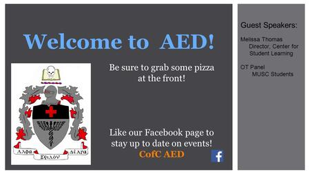 Welcome to AED! Be sure to grab some pizza at the front! Like our Facebook page to stay up to date on events! CofC AED Guest Speakers: Melissa Thomas Director,