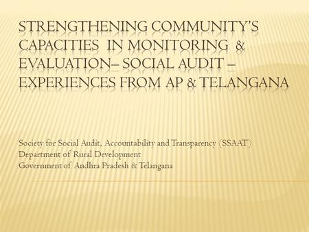 Society for Social Audit, Accountability and Transparency (SSAAT) Department of Rural Development Government of Andhra Pradesh & Telangana.