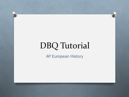 DBQ Tutorial AP European History. What is the DBQ? O Document Based Questions O 22.5% of exam O 15 minutes mandated for reading all of the questions in.