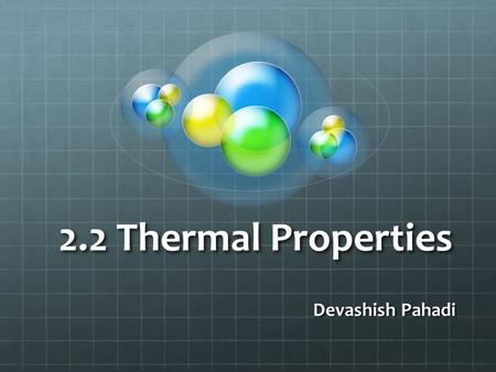 2.2 Thermal Properties Devashish Pahadi. 2.2 (A) : Thermal expansion of solids, liquids and gases Why do things expand on heating? Expansion in solids.
