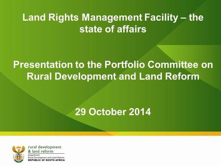 Land Rights Management Facility – the state of affairs Presentation to the Portfolio Committee on Rural Development and Land Reform 29 October 2014.