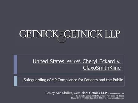 United States ex rel. Cheryl Eckard v. GlaxoSmithKline Safeguarding cGMP Compliance for Patients and the Public Lesley Ann Skillen, Getnick & Getnick LLP.