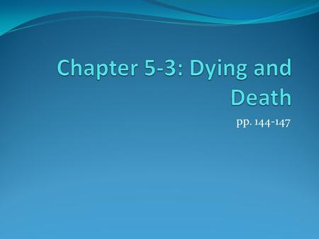Pp. 144-147. Adjusting to death Elisabeth Kubler-Ross did some pioneering work on how the terminally ill react to their impending death Thanatology: the.