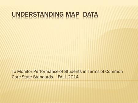 To Monitor Performance of Students in Terms of Common Core State Standards FALL 2014.
