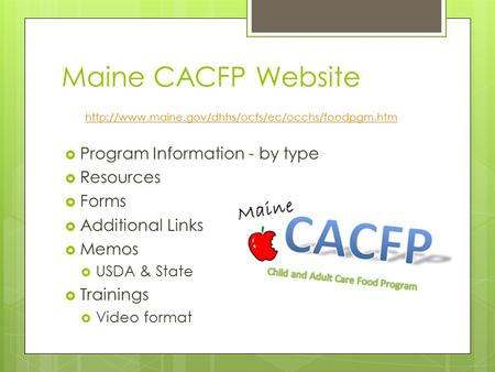 Maine CACFP Website   Program Information - by type  Resources  Forms  Additional Links  Memos.