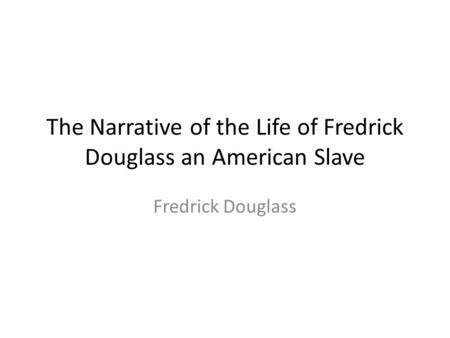 The Narrative of the Life of Fredrick Douglass an American Slave