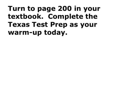 Turn to page 200 in your textbook. Complete the Texas Test Prep as your warm-up today.