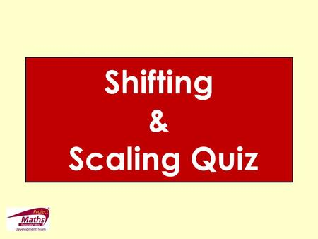 Shifting & Scaling Quiz. Activity 2 35 GraphFunction Local Maximum/Minimum 1 2 3 4 5 6 7 8 9 10.