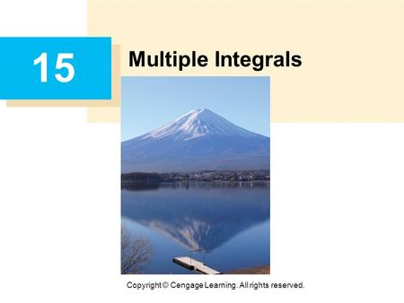 Copyright © Cengage Learning. All rights reserved. 15 Multiple Integrals.