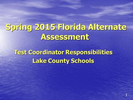 Spring 2015 Florida Alternate Assessment Spring 2015 Florida Alternate Assessment Test Coordinator Responsibilities Lake County Schools 1.