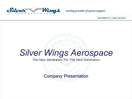 Silver Wings Aerospace The New Generation For The Next Generation Company Presentation.