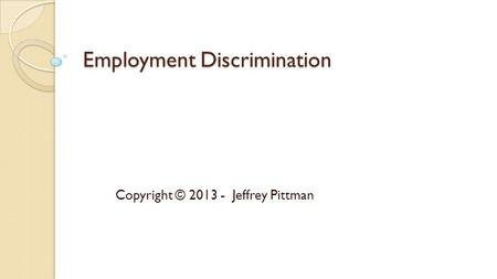 Employment Discrimination Copyright © 2013 - Jeffrey Pittman.