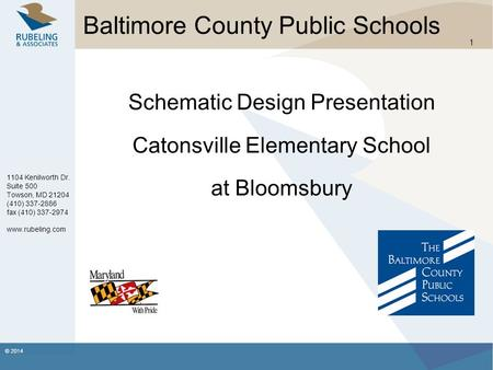 © 2014 1 Baltimore County Public Schools Schematic Design Presentation Catonsville Elementary School at Bloomsbury 1104 Kenilworth Dr. Suite 500 Towson,