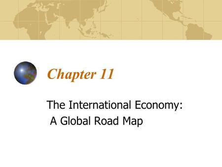 Chapter 11 The International Economy: A Global Road Map.