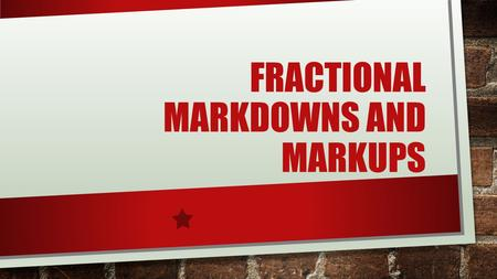 FRACTIONAL MARKDOWNS AND MARKUPS. A retail clothing store advertises the following sale: Shirts are 1/2 off the original price; pants are 1/3 off the.