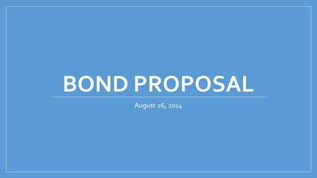 BOND PROPOSAL August 26, 2014. Proposed Bond Projects Two middle schools One school would be located on the west side of Stoddard Road, across from Bear.