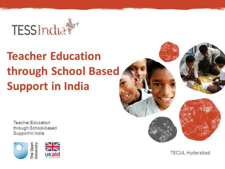 Teacher Education through School-based Support in India Teacher Education through School Based Support in India TEC14, Hyderabad.