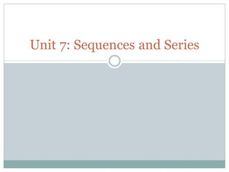 Unit 7: Sequences and Series