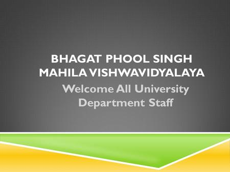 Welcome All University Department Staff BHAGAT PHOOL SINGH MAHILA VISHWAVIDYALAYA.